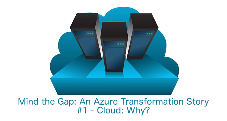 Gap - An Azure Transformation #1 - Cloud: Why?