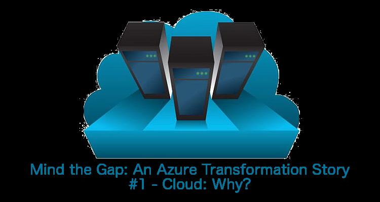 Gap - An Azure Transformation #1 - Cloud: Why?